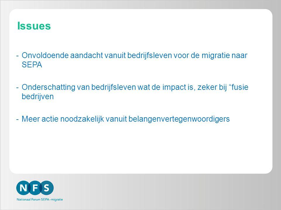 7 Issues -Onvoldoende aandacht vanuit bedrijfsleven voor de migratie naar SEPA -Onderschatting van bedrijfsleven wat de impact is, zeker bij fusie bedrijven -Meer actie noodzakelijk vanuit belangenvertegenwoordigers