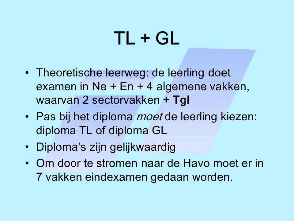 TL + GL •Theoretische leerweg: de leerling doet examen in Ne + En + 4 algemene vakken, waarvan 2 sectorvakken + Tgl •Pas bij het diploma moet de leerl