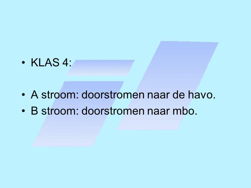 •KLAS 4: •A stroom: doorstromen naar de havo. •B stroom: doorstromen naar mbo.