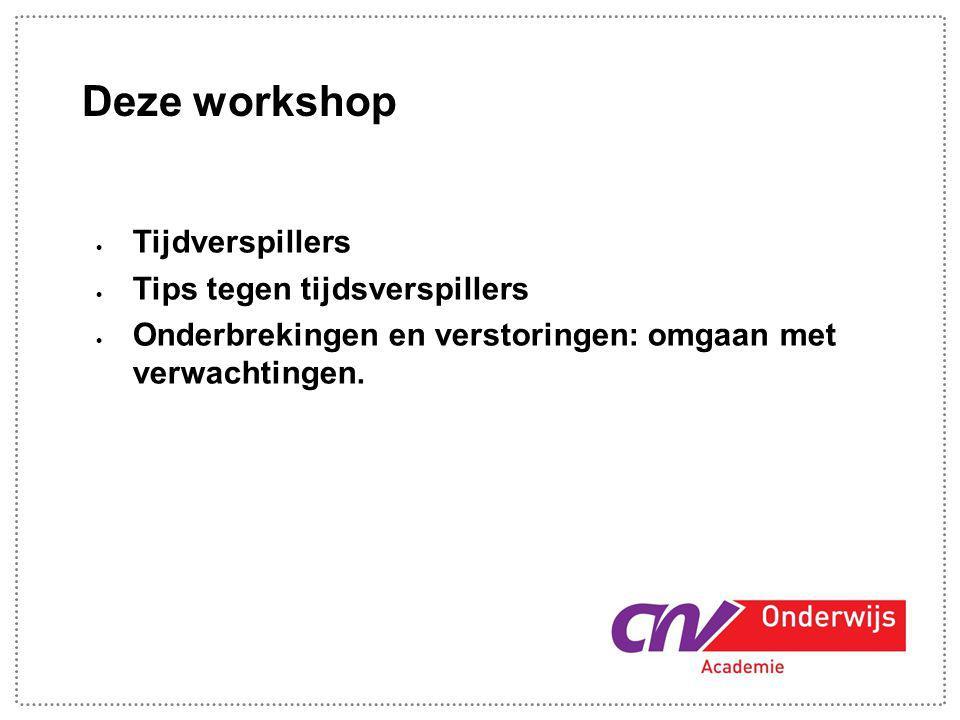 Deze workshop  Tijdverspillers  Tips tegen tijdsverspillers  Onderbrekingen en verstoringen: omgaan met verwachtingen.