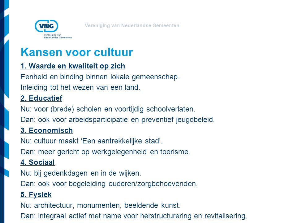 Vereniging van Nederlandse Gemeenten Kansen voor cultuur 1. Waarde en kwaliteit op zich Eenheid en binding binnen lokale gemeenschap. Inleiding tot he