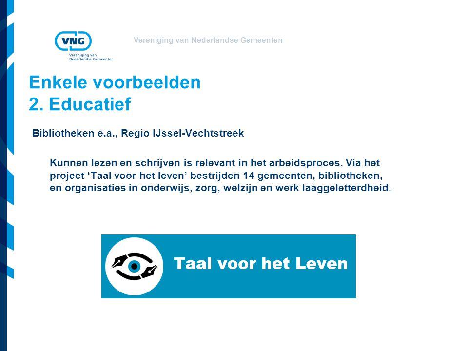 Vereniging van Nederlandse Gemeenten Enkele voorbeelden 2. Educatief Bibliotheken e.a., Regio IJssel-Vechtstreek Kunnen lezen en schrijven is relevant