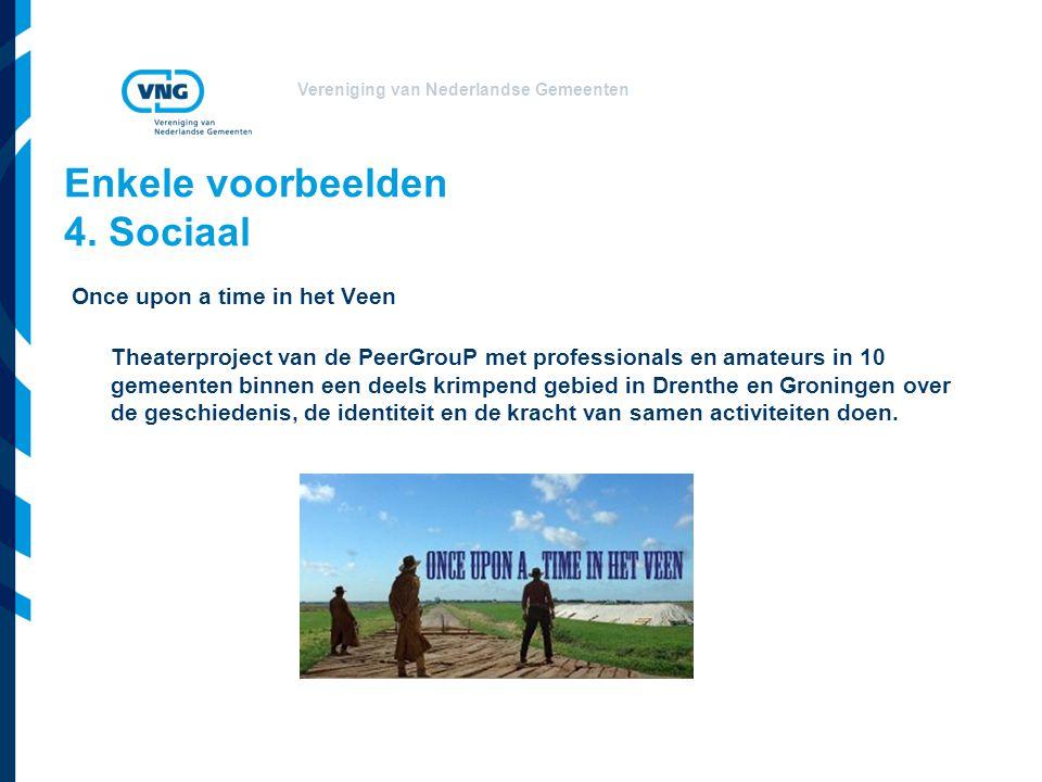Vereniging van Nederlandse Gemeenten Enkele voorbeelden 4. Sociaal Once upon a time in het Veen Theaterproject van de PeerGrouP met professionals en a