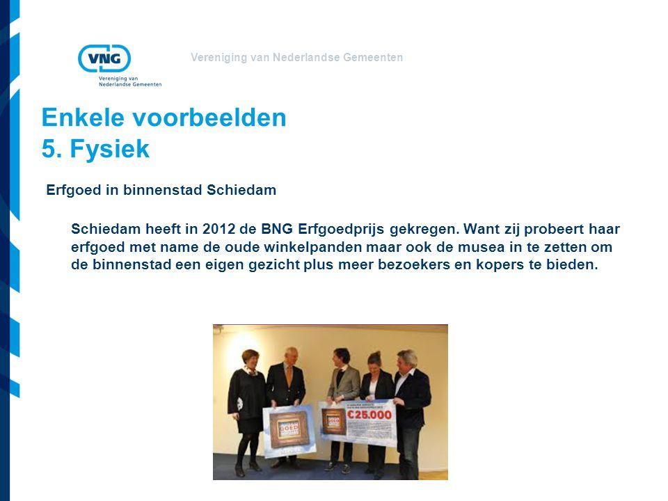 Vereniging van Nederlandse Gemeenten Enkele voorbeelden 5. Fysiek Erfgoed in binnenstad Schiedam Schiedam heeft in 2012 de BNG Erfgoedprijs gekregen.