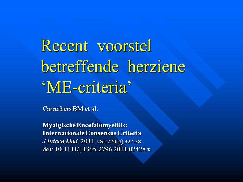Recent voorstel betreffende herziene 'ME-criteria' Carruthers BM et al. Carruthers BM et al. Myalgische Encefalomyelitis: Myalgische Encefalomyelitis: