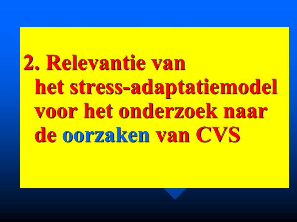 2. Relevantie van het stress-adaptatiemodel voor het onderzoek naar de oorzaken van CVS 2. Relevantie van het stress-adaptatiemodel voor het onderzoek