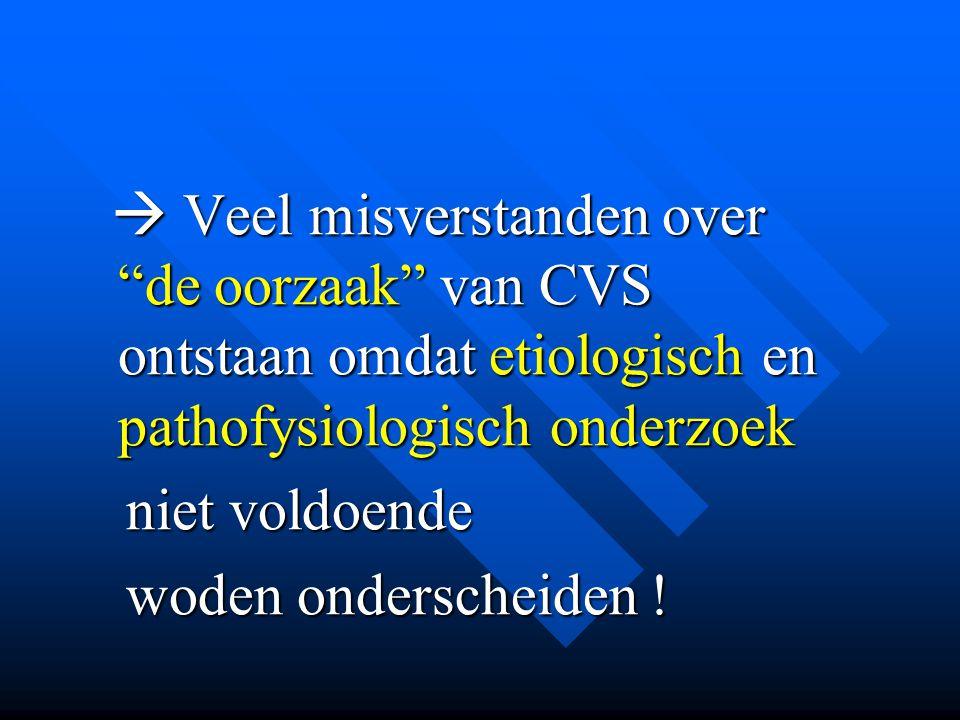 """ Veel misverstanden over """"de oorzaak"""" van CVS ontstaan omdat etiologisch en pathofysiologisch onderzoek  Veel misverstanden over """"de oorzaak"""" van CV"""