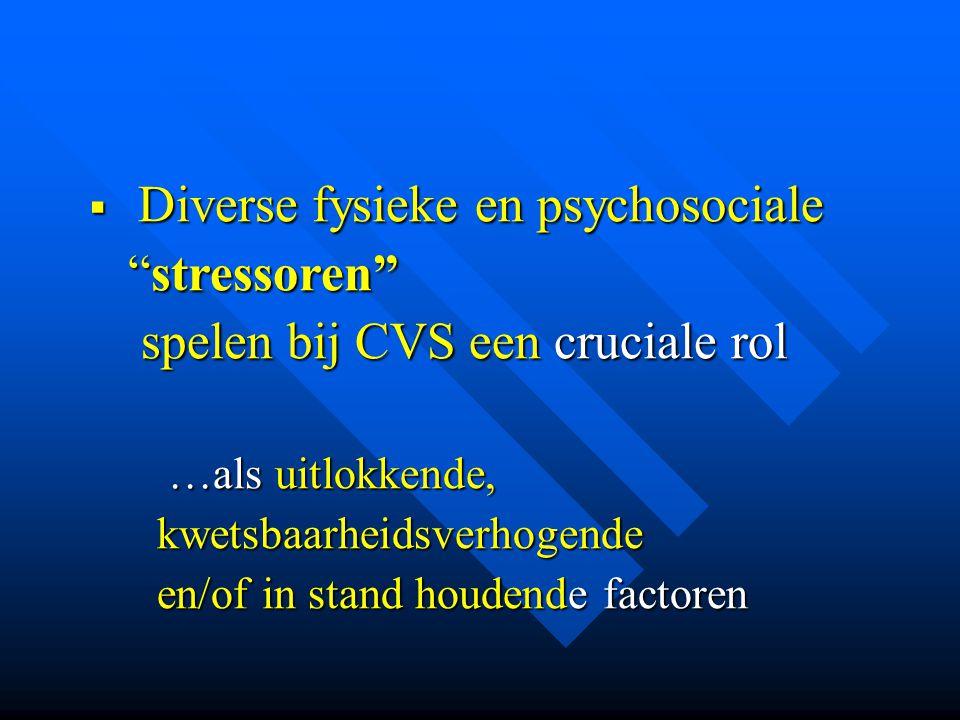 """ Diverse fysieke en psychosociale """"stressoren"""" """"stressoren"""" spelen bij CVS een cruciale rol spelen bij CVS een cruciale rol …als uitlokkende, …als ui"""