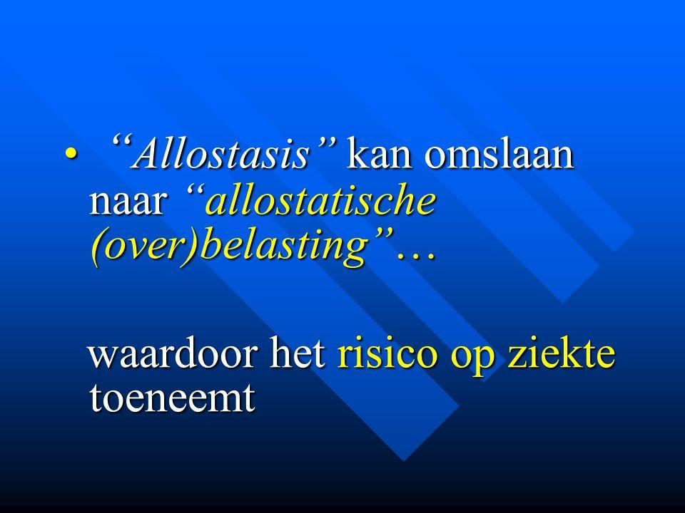 """• """" Allostasis"""" kan omslaan naar """"allostatische (over)belasting""""… waardoor het risico op ziekte toeneemt waardoor het risico op ziekte toeneemt"""