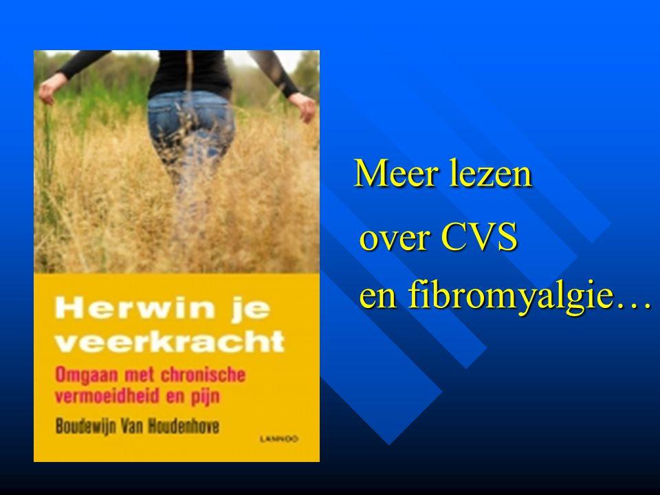 Meer lezen Meer lezen over CVS over CVS en fibromyalgie… en fibromyalgie…