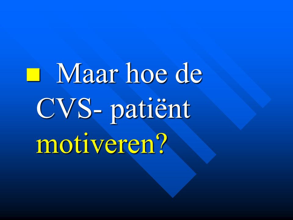  Maar hoe de CVS- patiënt motiveren?