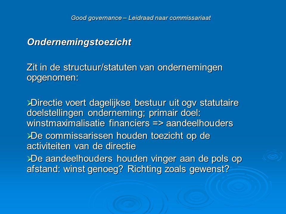 Ondernemingstoezicht Zit in de structuur/statuten van ondernemingen opgenomen:  Directie voert dagelijkse bestuur uit ogv statutaire doelstellingen o