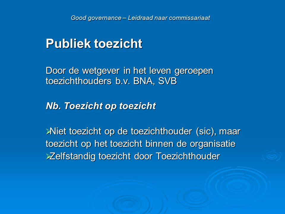 Good governance – Leidraad naar commissariaat Publiek toezicht Door de wetgever in het leven geroepen toezichthouders b.v.