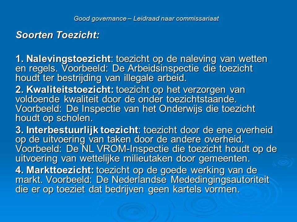 Good governance – Leidraad naar commissariaat Soorten Toezicht: 1. Nalevingstoezicht: toezicht op de naleving van wetten en regels. Voorbeeld: De Arbe