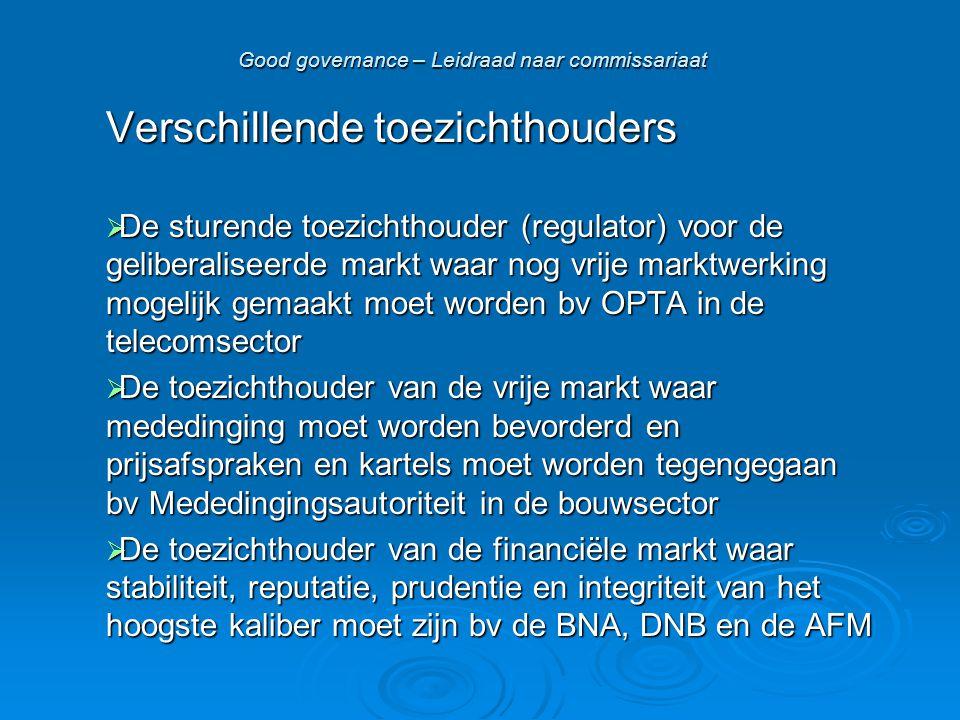 Good governance – Leidraad naar commissariaat Verschillende toezichthouders  De sturende toezichthouder (regulator) voor de geliberaliseerde markt wa