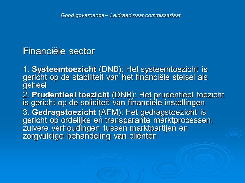 Good governance – Leidraad naar commissariaat Financiële sector 1. Systeemtoezicht (DNB): Het systeemtoezicht is gericht op de stabiliteit van het fin