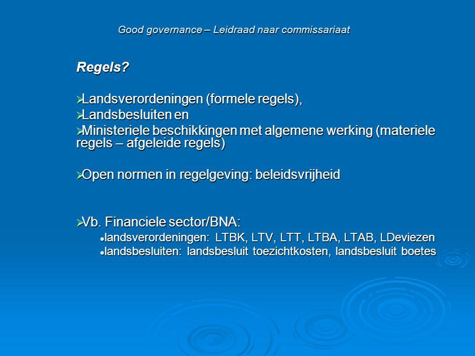 Good governance – Leidraad naar commissariaat Regels?  Landsverordeningen (formele regels),  Landsbesluiten en  Ministeriele beschikkingen met alge