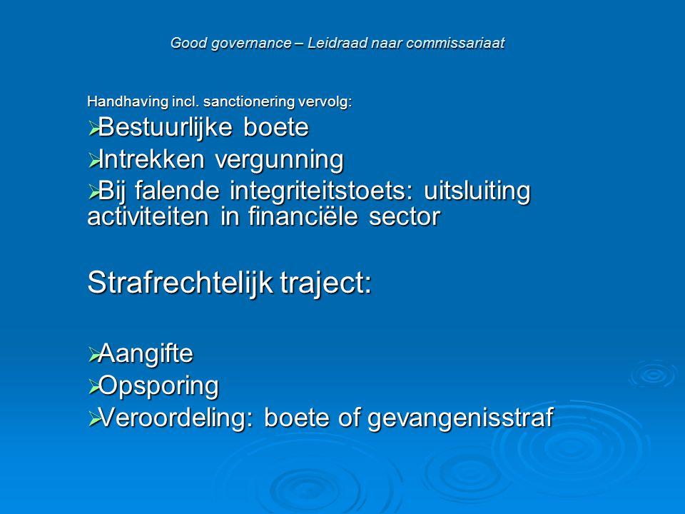 Good governance – Leidraad naar commissariaat Handhaving incl. sanctionering vervolg:  Bestuurlijke boete  Intrekken vergunning  Bij falende integr