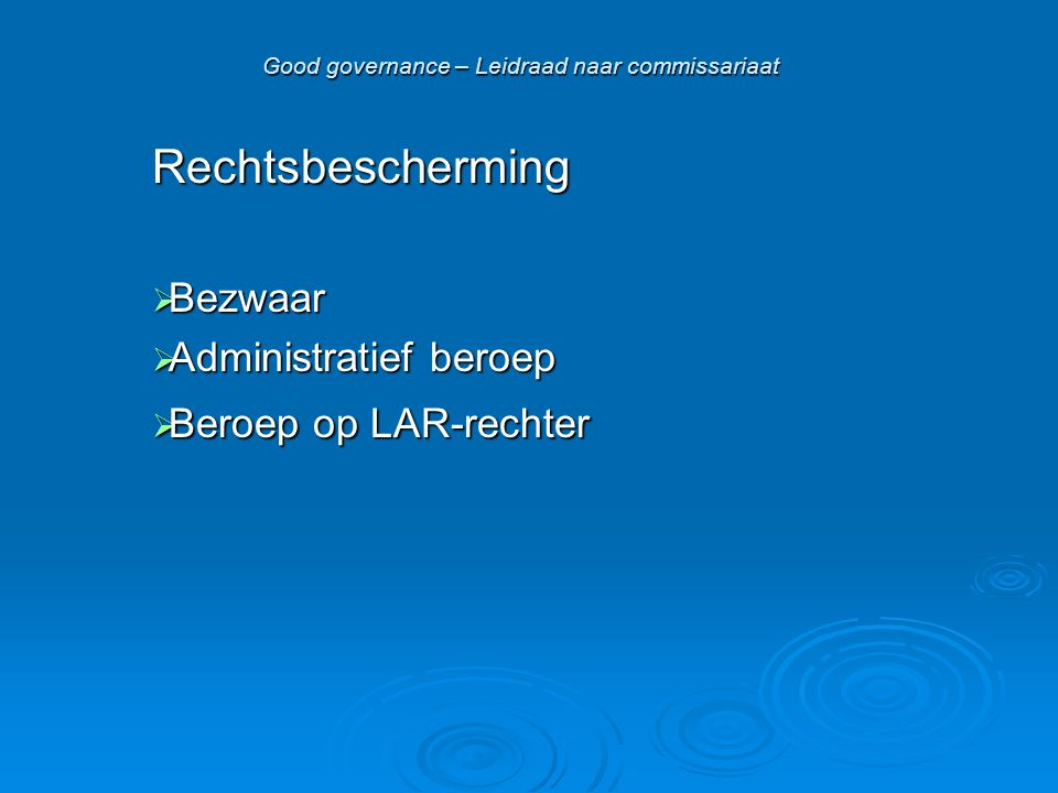 Good governance – Leidraad naar commissariaat Rechtsbescherming  Bezwaar  Administratief beroep  Beroep op LAR-rechter