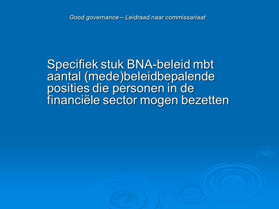 Good governance – Leidraad naar commissariaat Specifiek stuk BNA-beleid mbt aantal (mede)beleidbepalende posities die personen in de financiële sector mogen bezetten