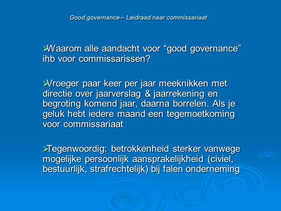 """Good governance – Leidraad naar commissariaat  Waarom alle aandacht voor """"good governance"""" ihb voor commissarissen?  Vroeger paar keer per jaar meek"""
