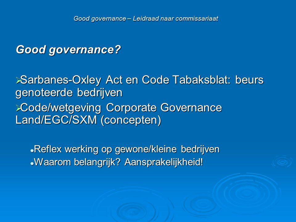 Good governance – Leidraad naar commissariaat Good governance?  Sarbanes-Oxley Act en Code Tabaksblat: beurs genoteerde bedrijven  Code/wetgeving Co