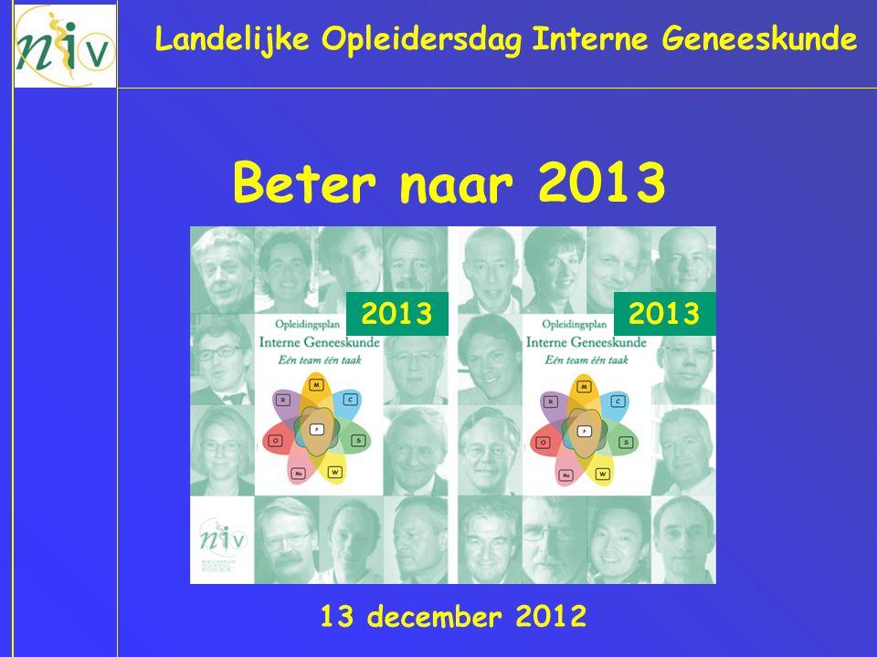 Beter naar 2013 Landelijke Opleidersdag Interne Geneeskunde 13 december 2012 2013