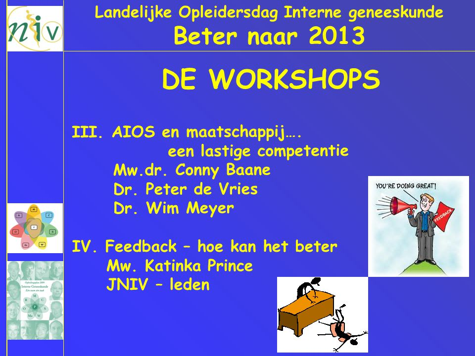 Landelijke Opleidersdag Interne geneeskunde Beter naar 2013 DE WORKSHOPS III. AIOS en maatschappij…. een lastige competentie Mw.dr. Conny Baane Dr. Pe