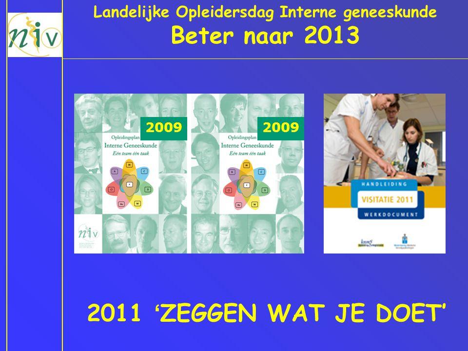 Landelijke Opleidersdag Interne geneeskunde Beter naar 2013 2011 'ZEGGEN WAT JE DOET' 2009