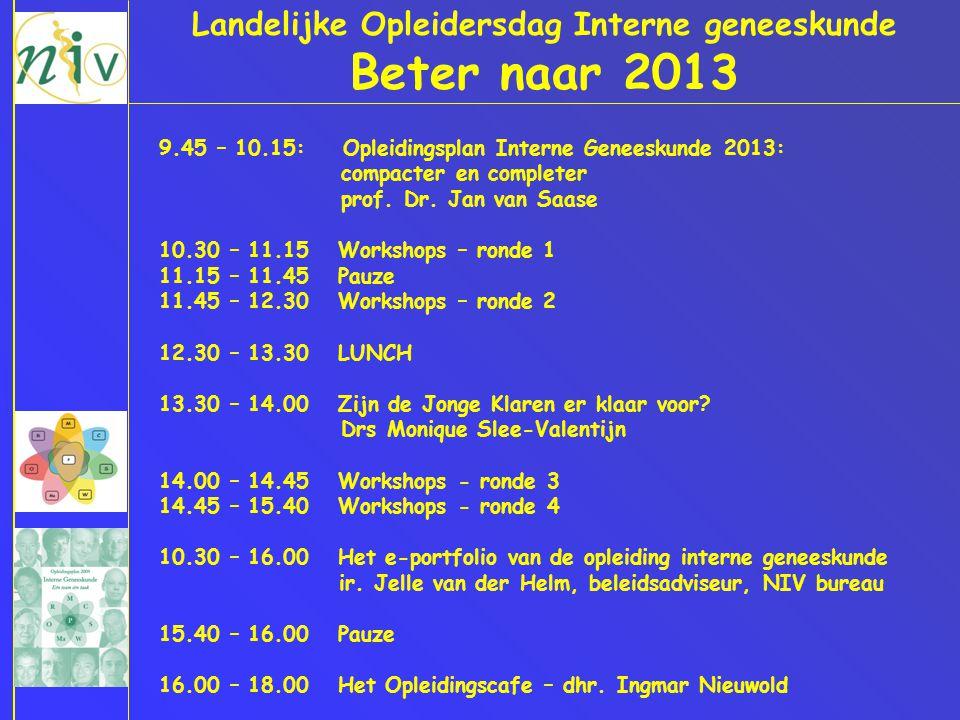 9.45 – 10.15: Opleidingsplan Interne Geneeskunde 2013: compacter en completer prof. Dr. Jan van Saase 10.30 – 11.15 Workshops – ronde 1 11.15 – 11.45