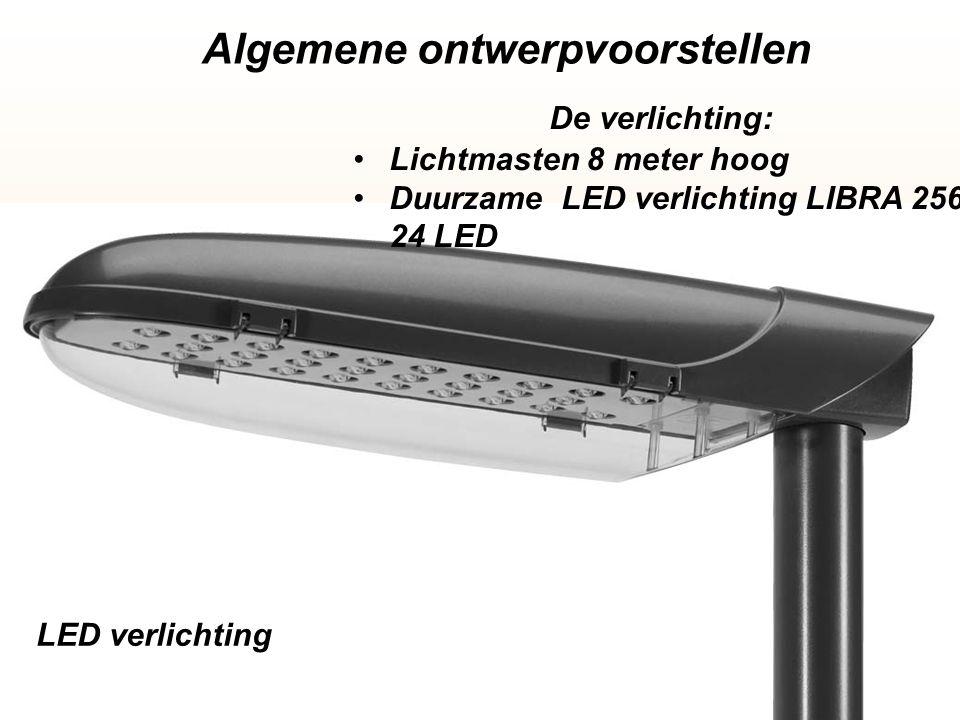 Algemene ontwerpvoorstellen De verlichting: LED verlichting •Lichtmasten 8 meter hoog •Duurzame LED verlichting LIBRA 2565 24 LED