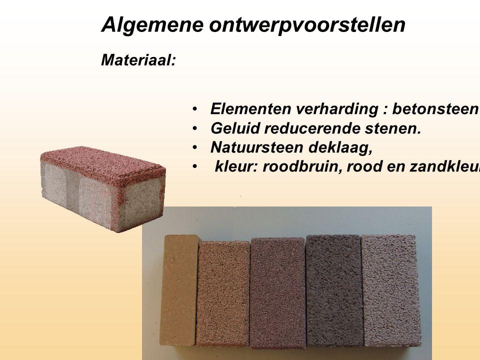 Algemene ontwerpvoorstellen Materiaal: •Elementen verharding : betonsteen •Geluid reducerende stenen.