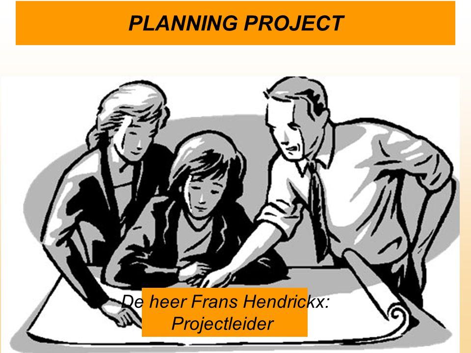 PLANNING PROJECT De heer Frans Hendrickx: Projectleider