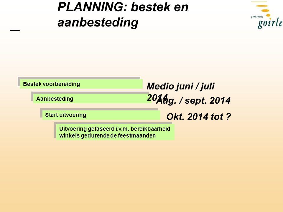 PLANNING: bestek en aanbesteding Bestek voorbereiding Aanbesteding Start uitvoering Uitvoering gefaseerd i.v.m.