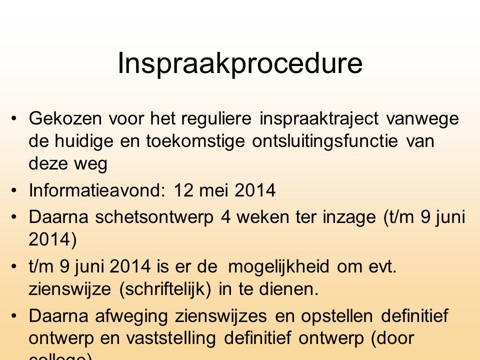 Inspraakprocedure •Gekozen voor het reguliere inspraaktraject vanwege de huidige en toekomstige ontsluitingsfunctie van deze weg •Informatieavond: 12 mei 2014 •Daarna schetsontwerp 4 weken ter inzage (t/m 9 juni 2014) •t/m 9 juni 2014 is er de mogelijkheid om evt.