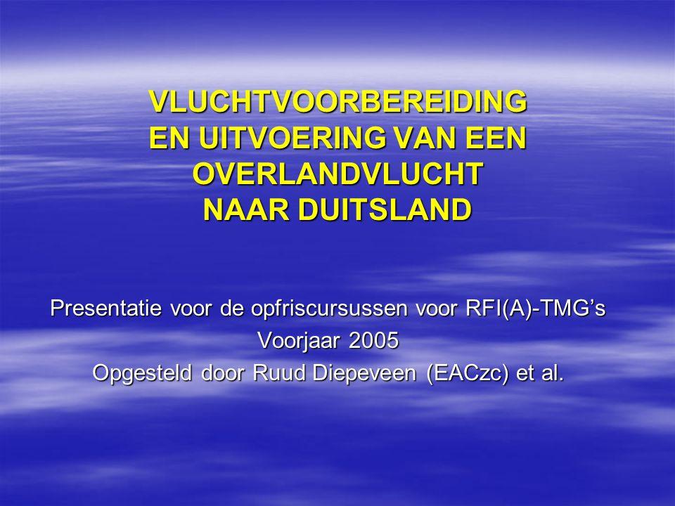 VLUCHTVOORBEREIDING EN UITVOERING VAN EEN OVERLANDVLUCHT NAAR DUITSLAND Presentatie voor de opfriscursussen voor RFI(A)-TMG's Voorjaar 2005 Opgesteld