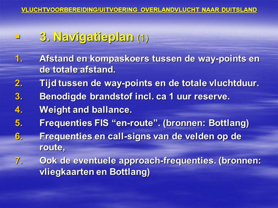 VLUCHTVOORBEREIDING/UITVOERING OVERLANDVLUCHT NAAR DUITSLAND  3. Navigatieplan (1) 1.Afstand en kompaskoers tussen de way-points en de totale afstand