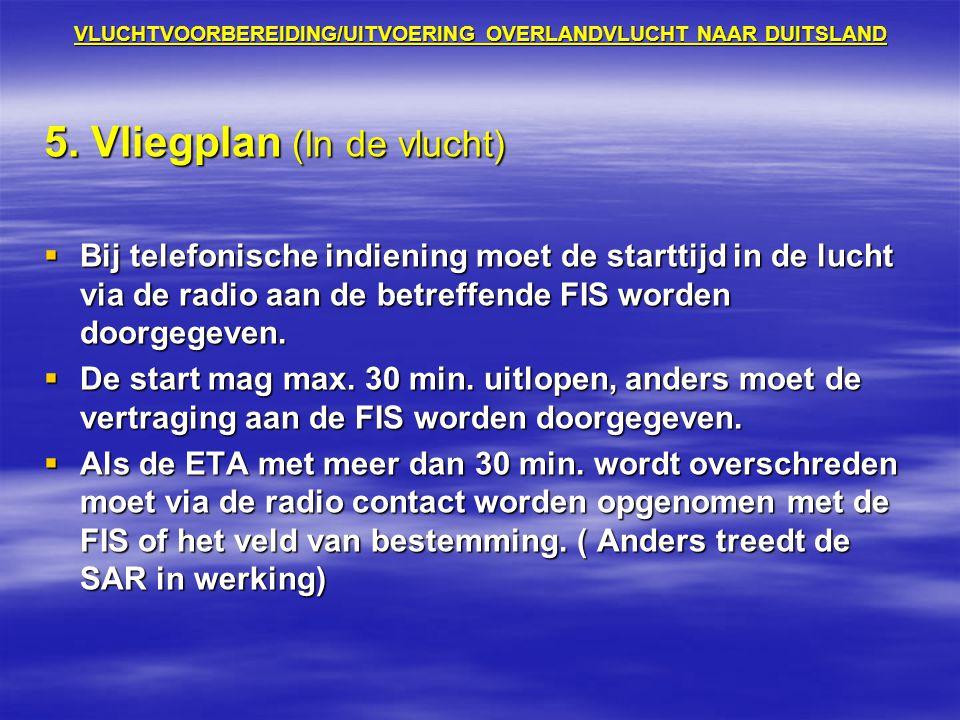 VLUCHTVOORBEREIDING/UITVOERING OVERLANDVLUCHT NAAR DUITSLAND 5. Vliegplan (In de vlucht)  Bij telefonische indiening moet de starttijd in de lucht vi
