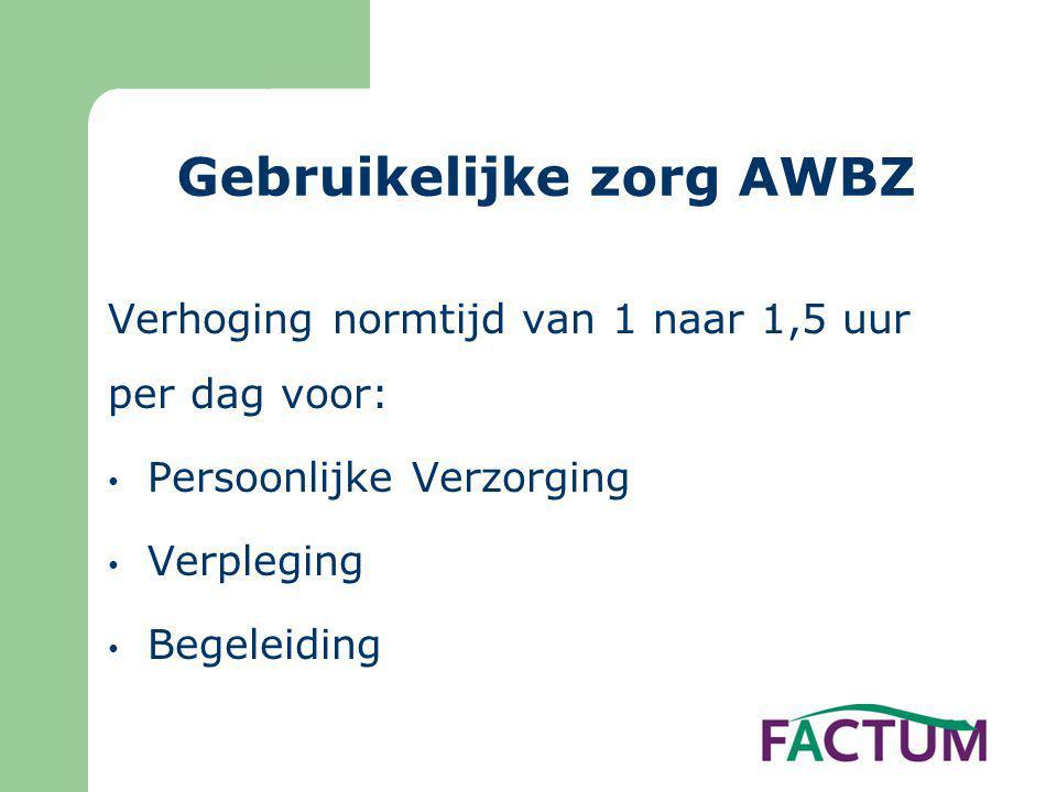 Gebruikelijke zorg AWBZ Verhoging normtijd van 1 naar 1,5 uur per dag voor: • Persoonlijke Verzorging • Verpleging • Begeleiding