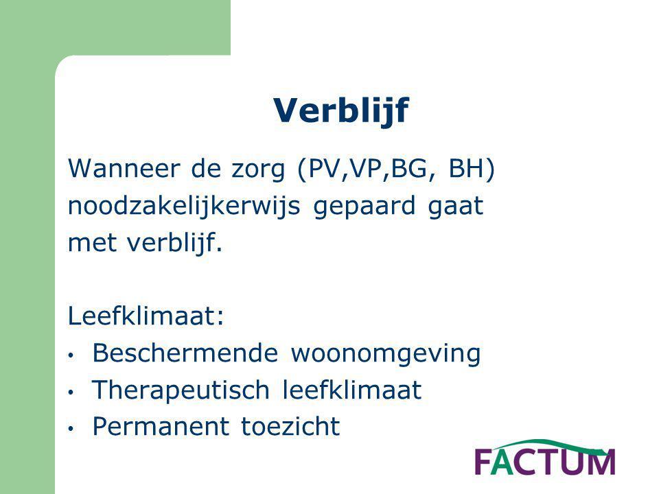 Verblijf Wanneer de zorg (PV,VP,BG, BH) noodzakelijkerwijs gepaard gaat met verblijf. Leefklimaat: • Beschermende woonomgeving • Therapeutisch leefkli