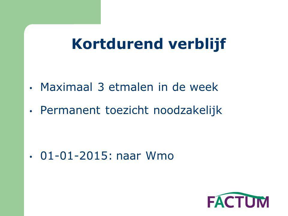 Kortdurend verblijf • Maximaal 3 etmalen in de week • Permanent toezicht noodzakelijk • 01-01-2015: naar Wmo