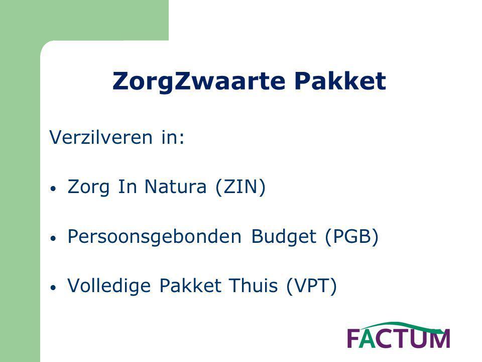 ZorgZwaarte Pakket Verzilveren in: • Zorg In Natura (ZIN) • Persoonsgebonden Budget (PGB) • Volledige Pakket Thuis (VPT)
