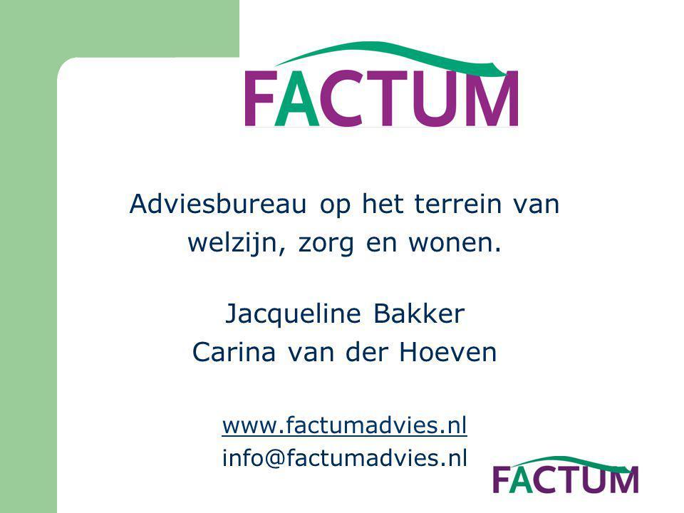 Adviesbureau op het terrein van welzijn, zorg en wonen. Jacqueline Bakker Carina van der Hoeven www.factumadvies.nl info@factumadvies.nl