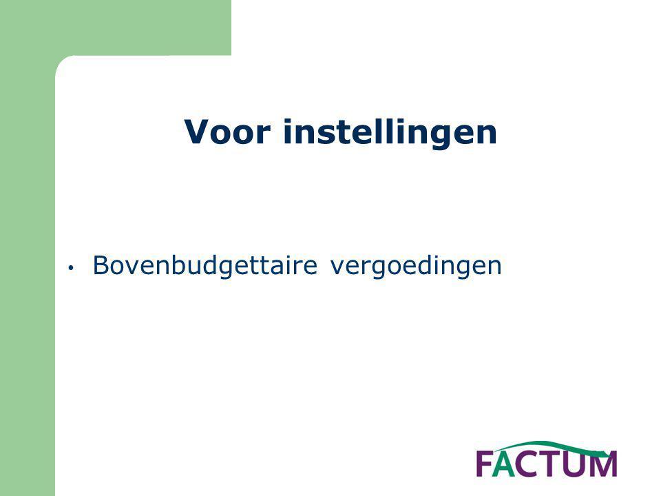 Voor instellingen • Bovenbudgettaire vergoedingen