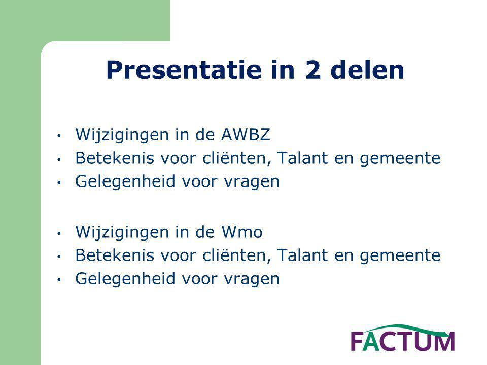 Presentatie in 2 delen • Wijzigingen in de AWBZ • Betekenis voor cliënten, Talant en gemeente • Gelegenheid voor vragen • Wijzigingen in de Wmo • Bete