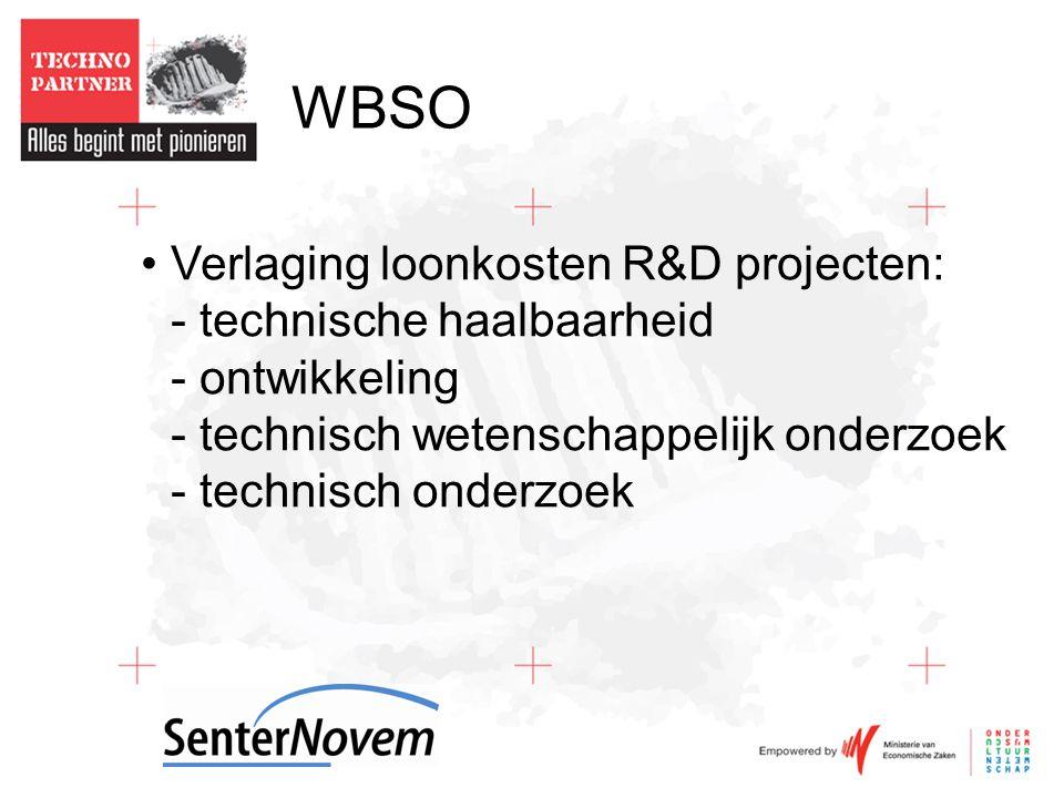 WBSO •Verlaging loonkosten R&D projecten: - technische haalbaarheid - ontwikkeling - technisch wetenschappelijk onderzoek - technisch onderzoek