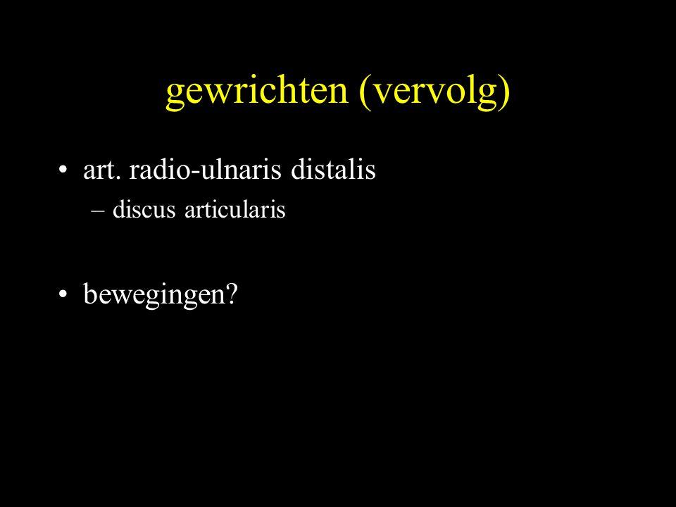 gewrichten (vervolg) •art. radio-ulnaris distalis –discus articularis •bewegingen?
