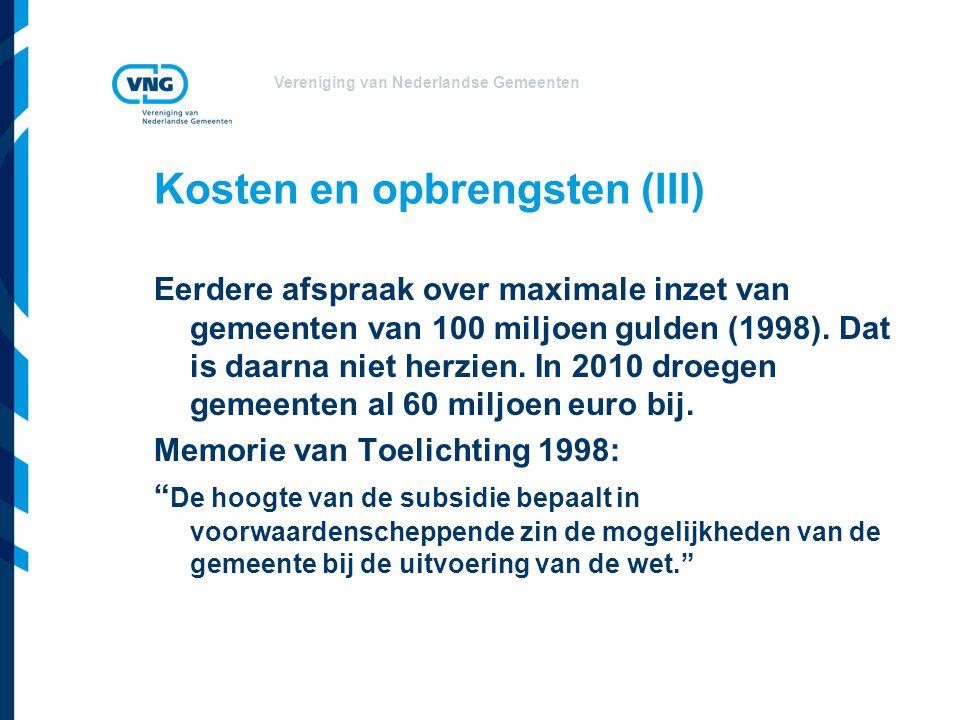 Vereniging van Nederlandse Gemeenten Kosten en opbrengsten (III) Eerdere afspraak over maximale inzet van gemeenten van 100 miljoen gulden (1998).