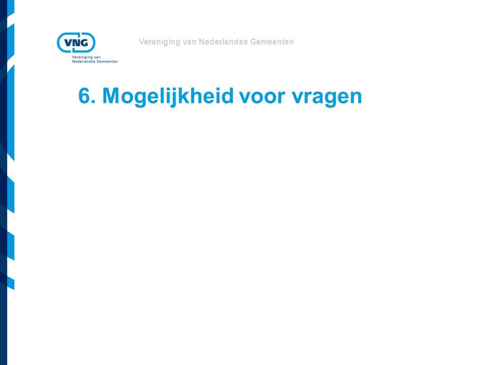 Vereniging van Nederlandse Gemeenten 6. Mogelijkheid voor vragen