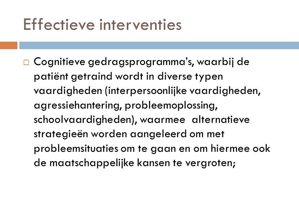 Effectieve interventies  Cognitieve gedragsprogramma's, waarbij de patiënt getraind wordt in diverse typen vaardigheden (interpersoonlijke vaardighed